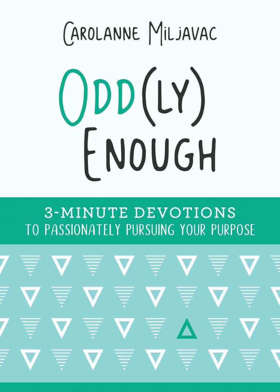 Odd Enough: 3-Minute Devotions to Passionately Pursuing Your Purpose (Ly) eBook