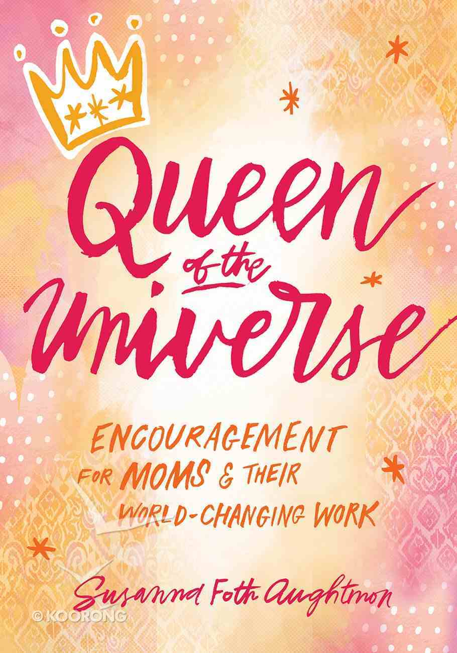 Queen of the Universe: Encouragement For Moms and Their World-Changing Work eBook