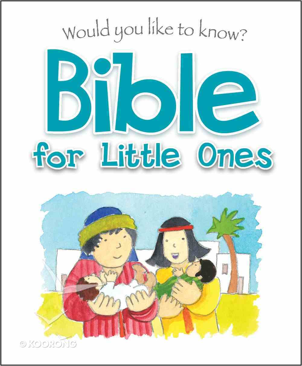 Bible For Little Ones (Would You Like To Know... Series) Hardback