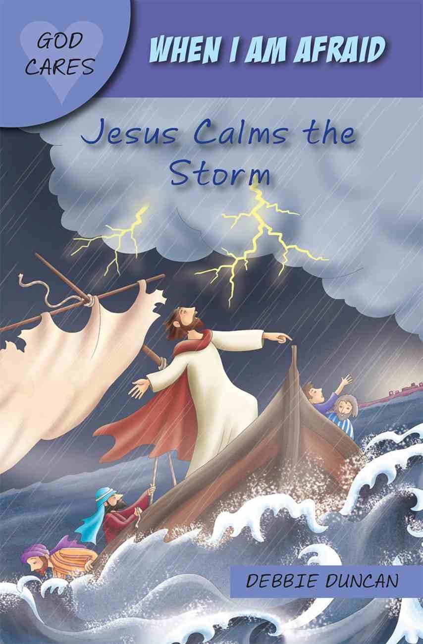 When I Am Afraid: Jesus Calms the Storm (God Cares Series) Paperback