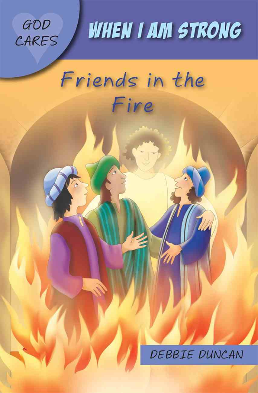 When I Am Strong: Friends in the Fire (God Cares Series) Paperback