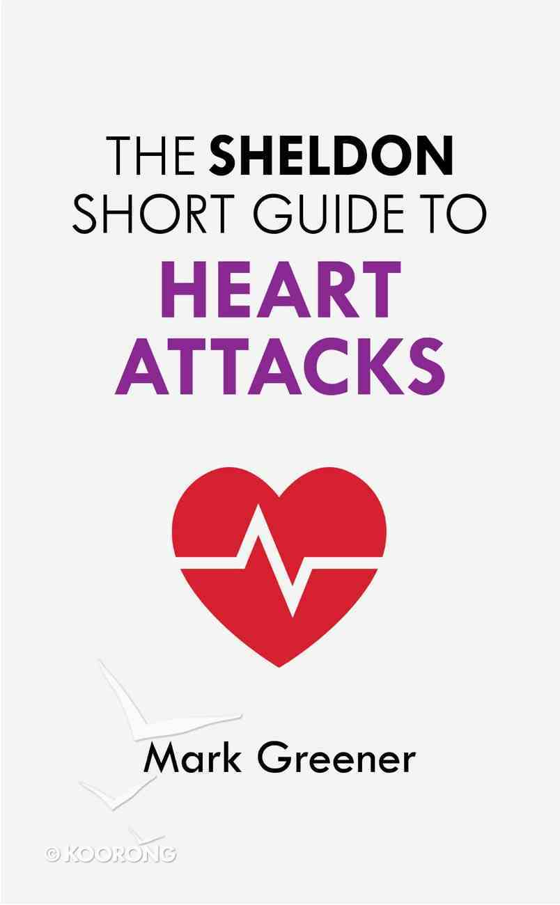 The Sheldon Short Guide to Heart Attacks (The Sheldon Study Guide Series) eBook