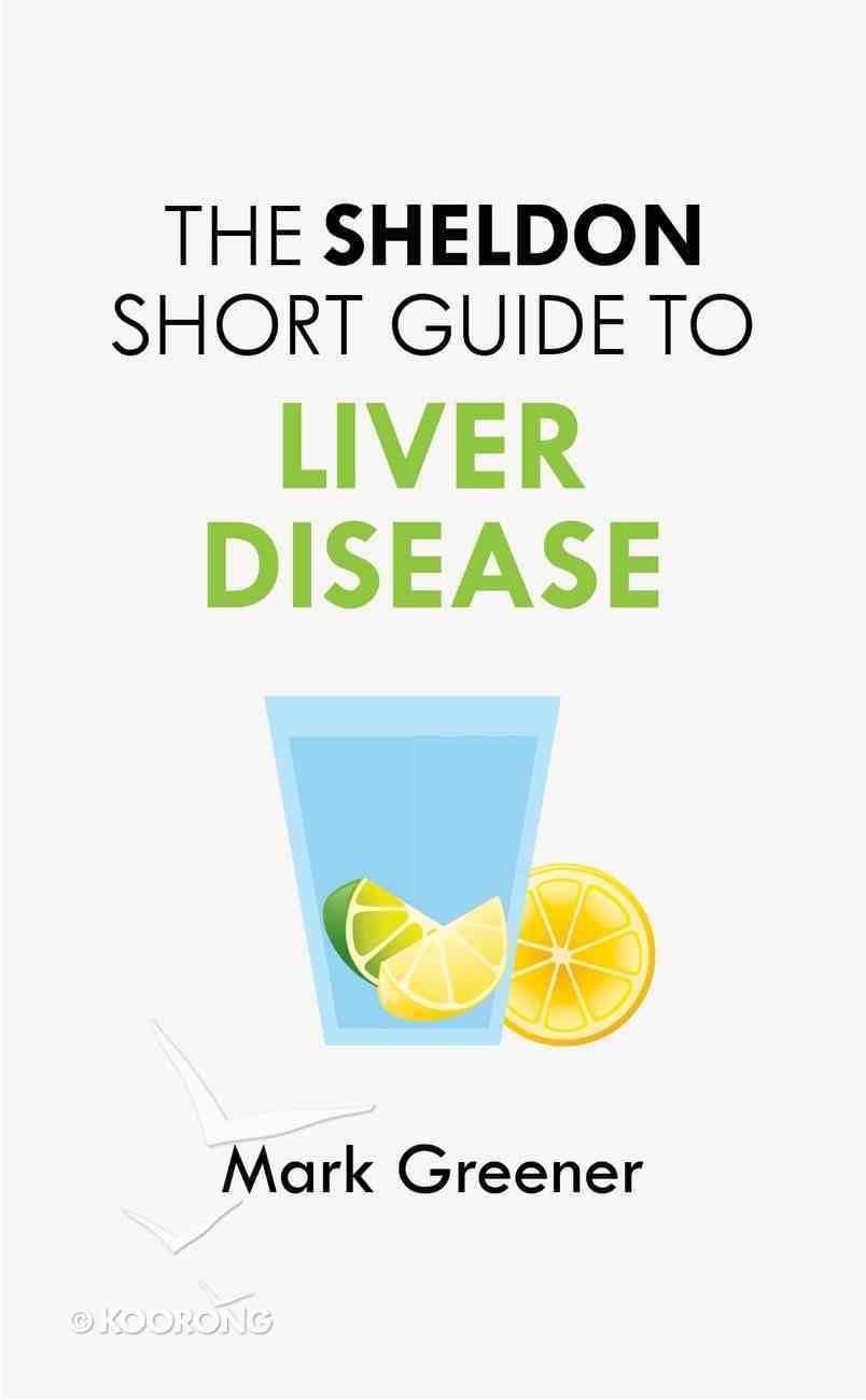 The Sheldon Short Guide to Liver Disease (The Sheldon Study Guide Series) eBook