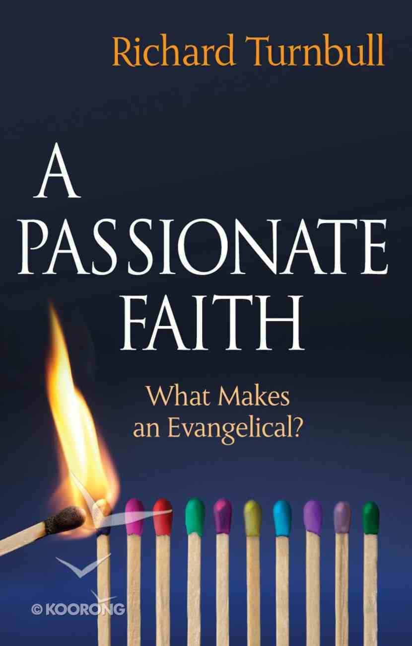 A Passionate Faith: What Makes An Evangelical? Paperback