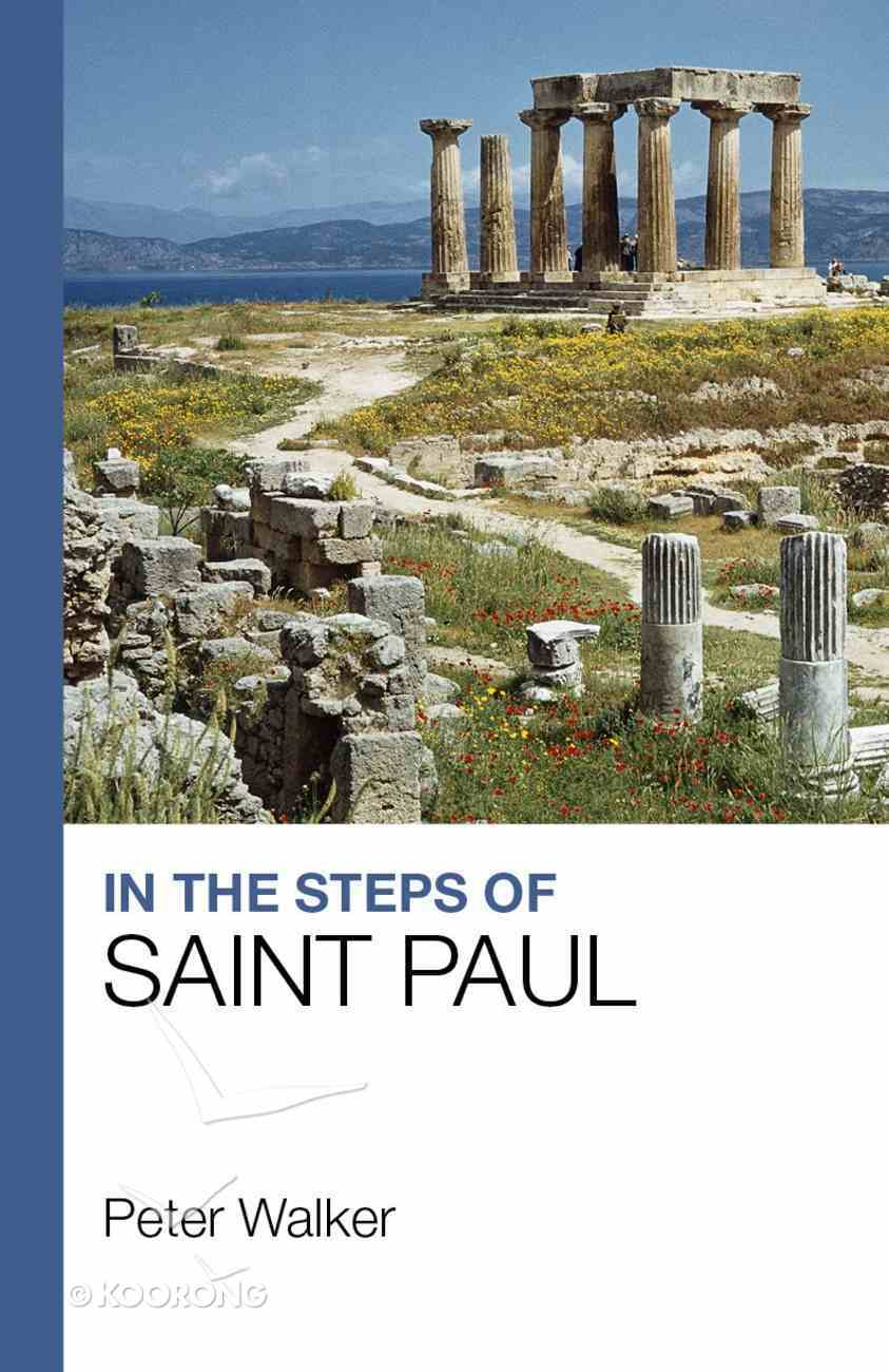 In the Steps of Saint Paul: An Illustrated Guide to Paul's Journeys Paperback