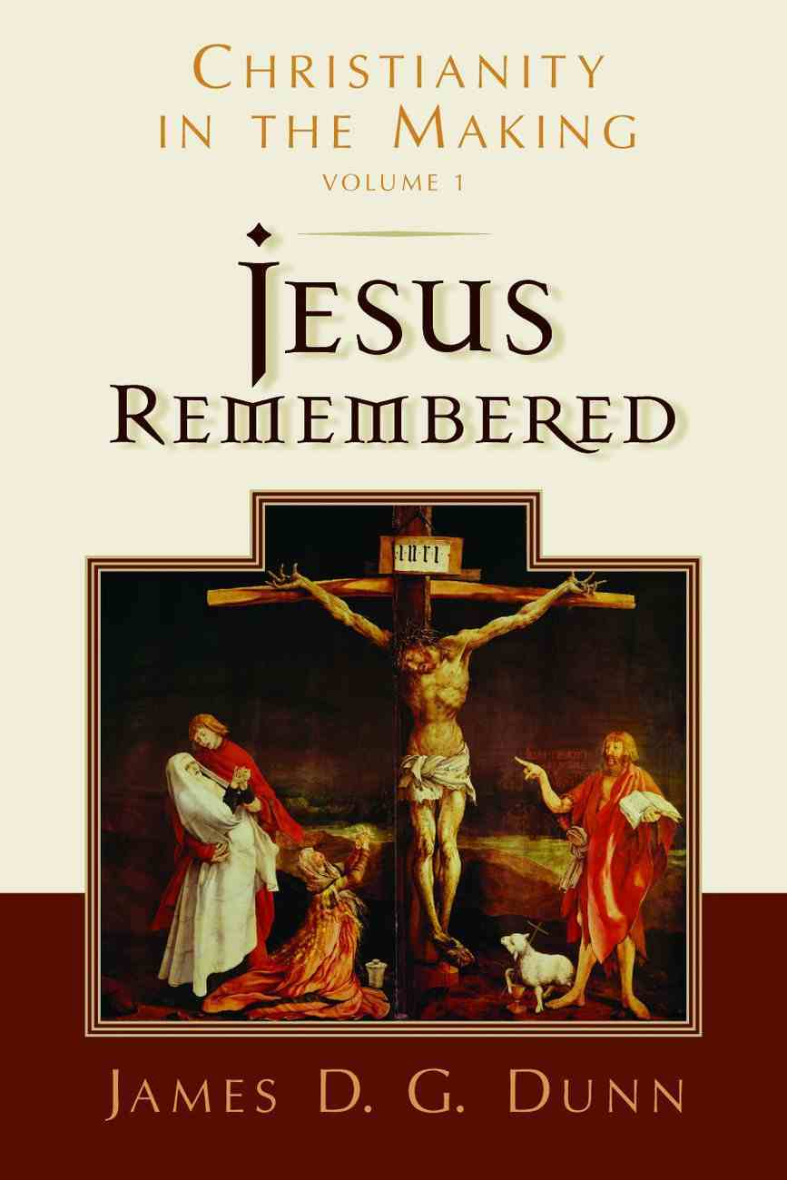 Christianity in the Making #01: Jesus Remembered Hardback