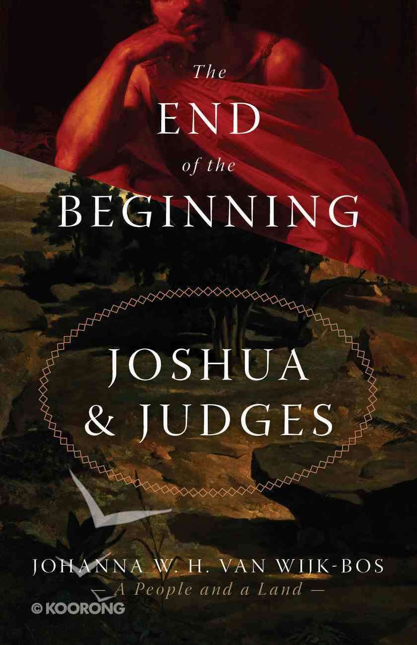 The End of the Beginning: Joshua and Judges Paperback