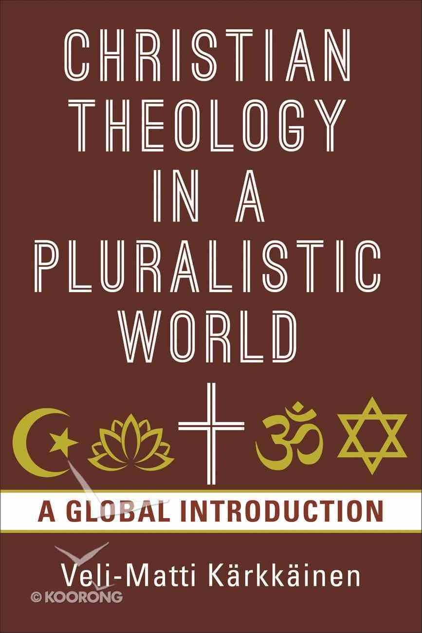 Christian Theology in the Pluralistic World: A Global Introduction Paperback