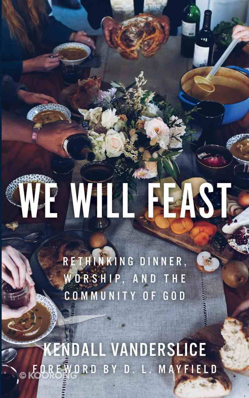 We Will Feast: Rethinking Dinner, Worship, and the Community of God Paperback