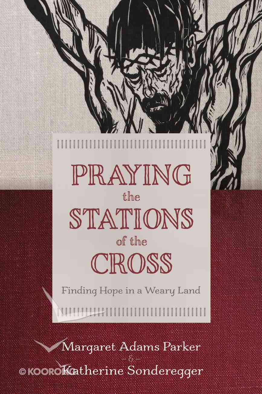 Praying the Stations of the Cross: Finding Hope in a Weary Land Hardback