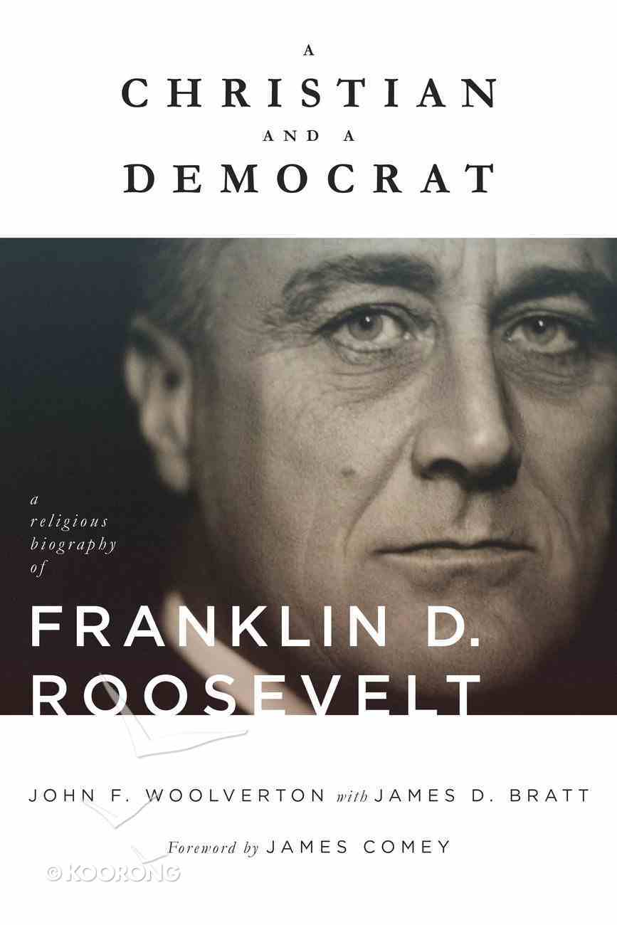 A Christian and a Democrat: A Religious Biography of Franklin D. Roosevelt Hardback