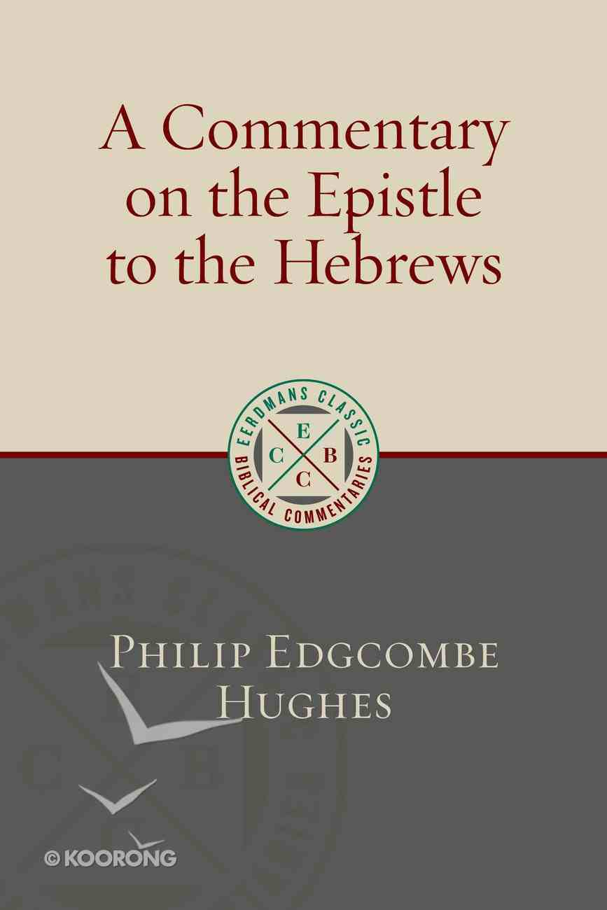 A Commentary on the Epistle to the Hebrews (Eerdmans Classic Biblical Commentaries Series) Paperback