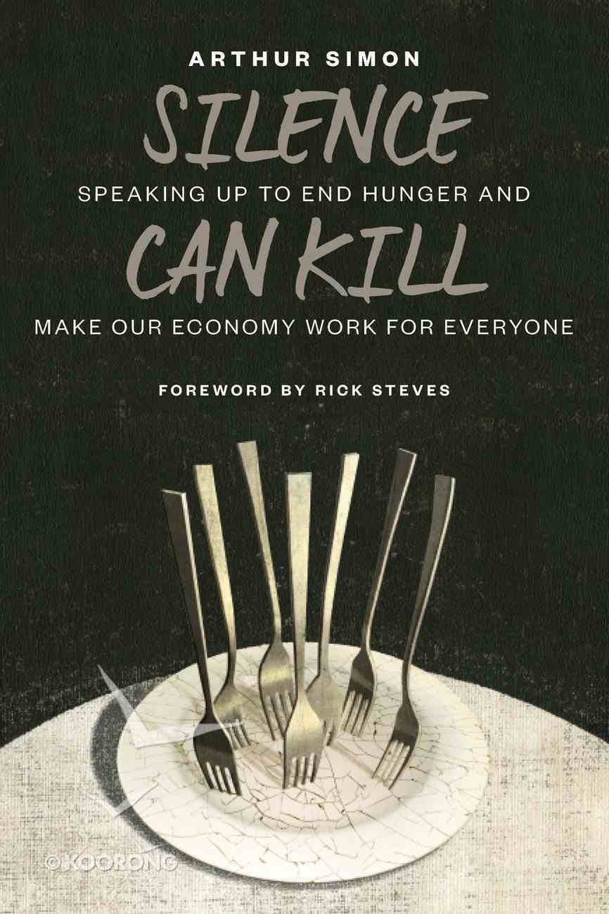 Silence Can Kill: Speaking Up to End Hunger and Make Our Economy Work For Everyone Paperback