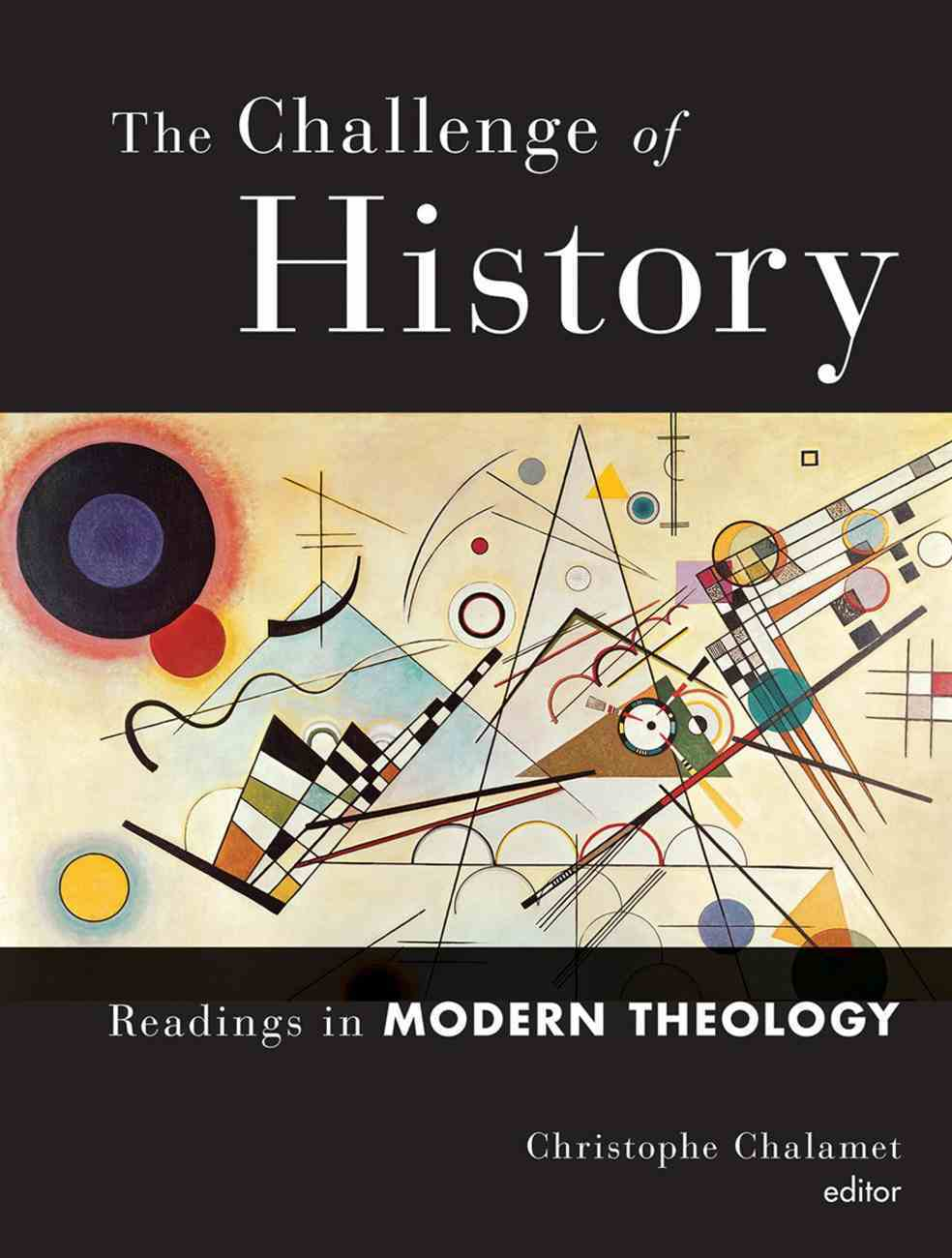 The Challenge of History: Readings in Modern Theology Paperback