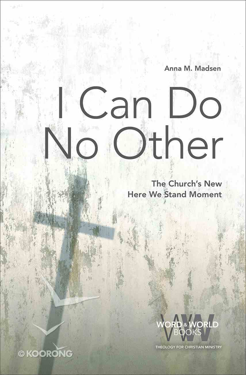 I Can Do No Other: The Church's New Here We Stand Moment Paperback