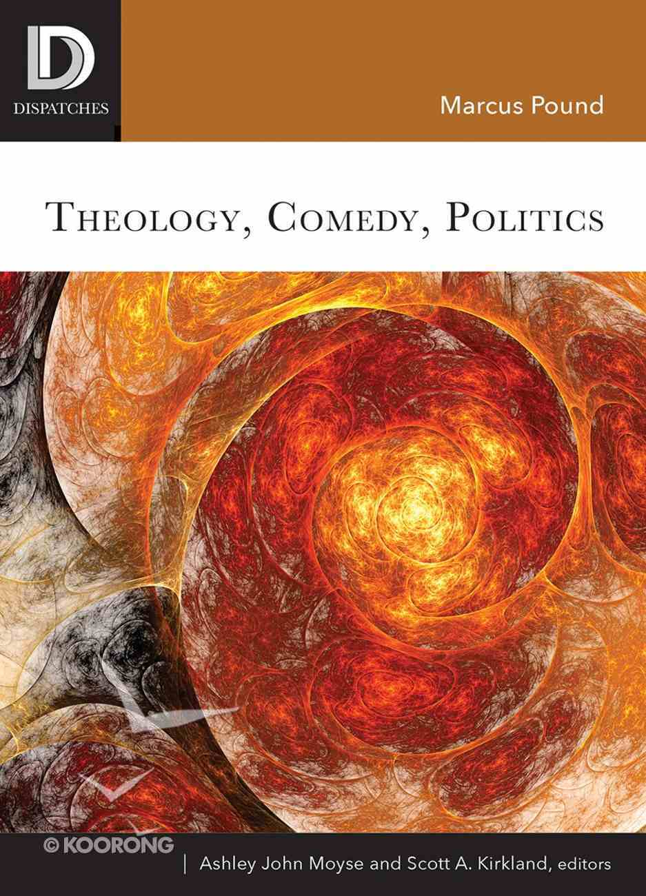 Theology, Comedy, Politics (Dispatches Series) Paperback