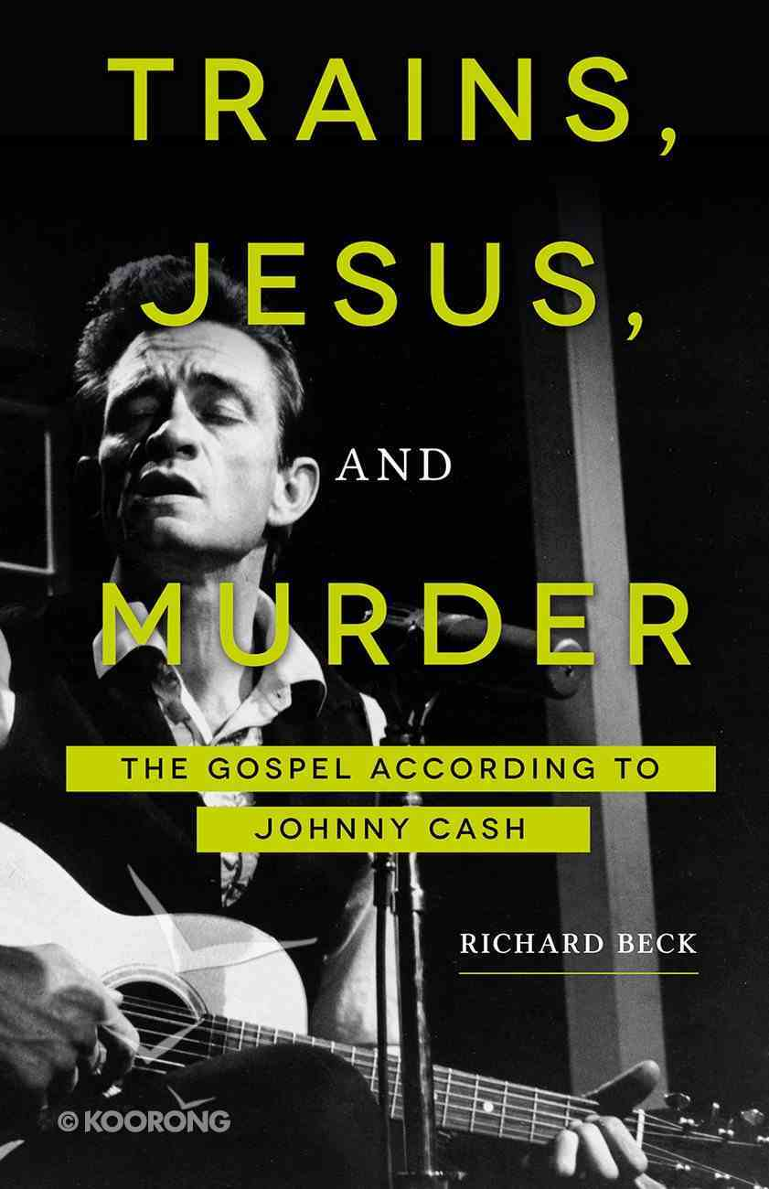 Trains, Jesus, and Murder: The Gospel According to Johnny Cash Paperback