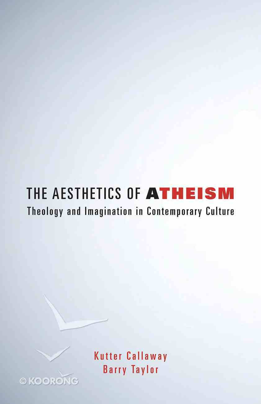 The Aesthetics of Atheism: Theology and Imagination in Contemporary Culture Paperback