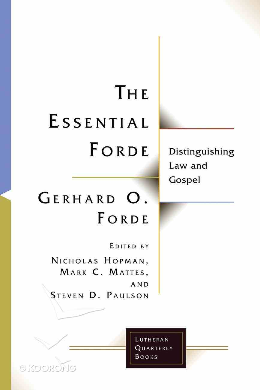 Essential Forde, The: Distinguishing Law and Gospel (Lutheran Quarterly Books Series) Paperback