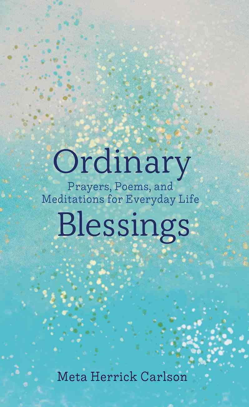 Ordinary Blessings: Prayers, Poems, and Meditations For Everyday Life Hardback