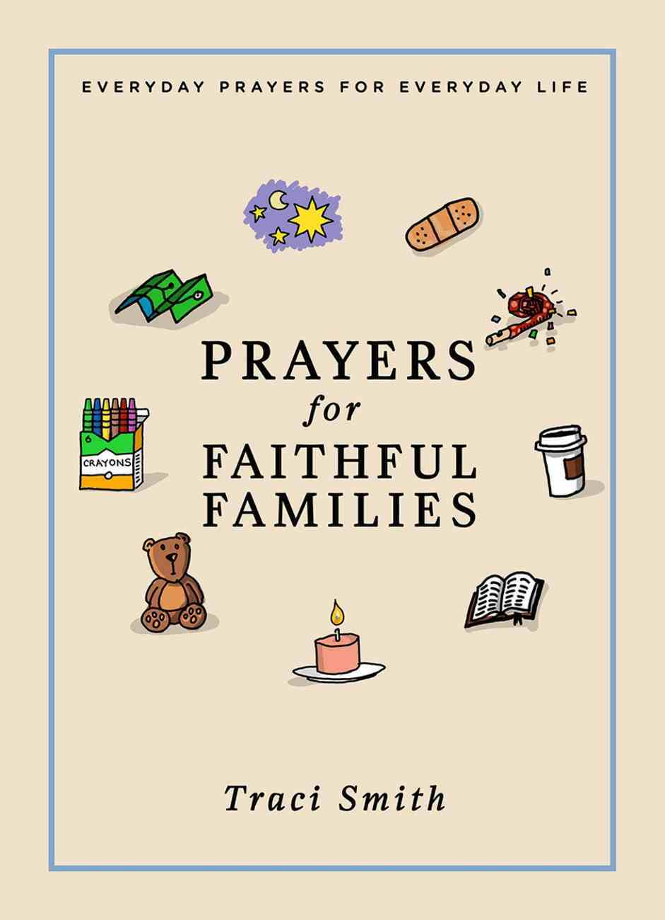Prayers For Faithful Families: Everday Prayers For Everyday Life Hardback