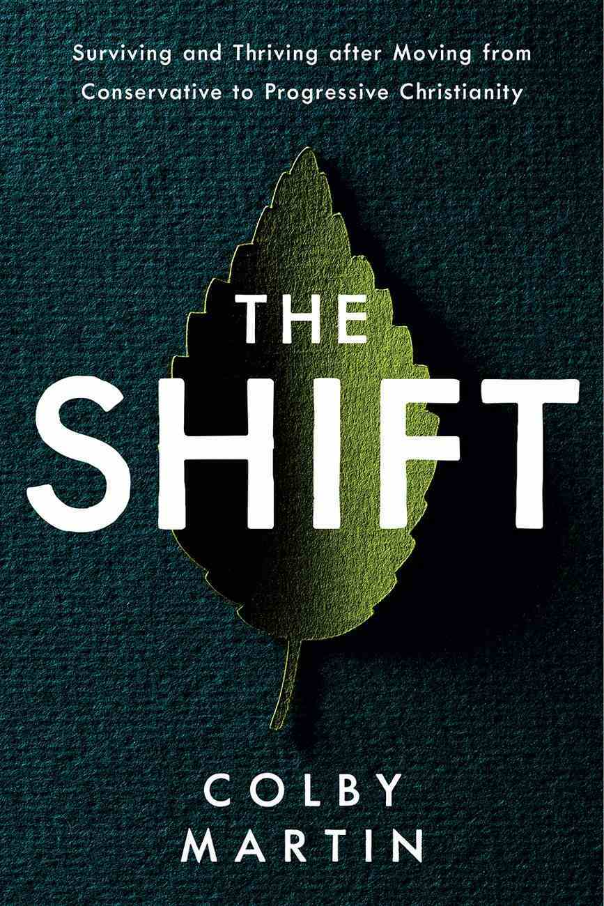 The Shift: Surviving and Thriving After Moving From Conservative to Progressive Christianity Hardback