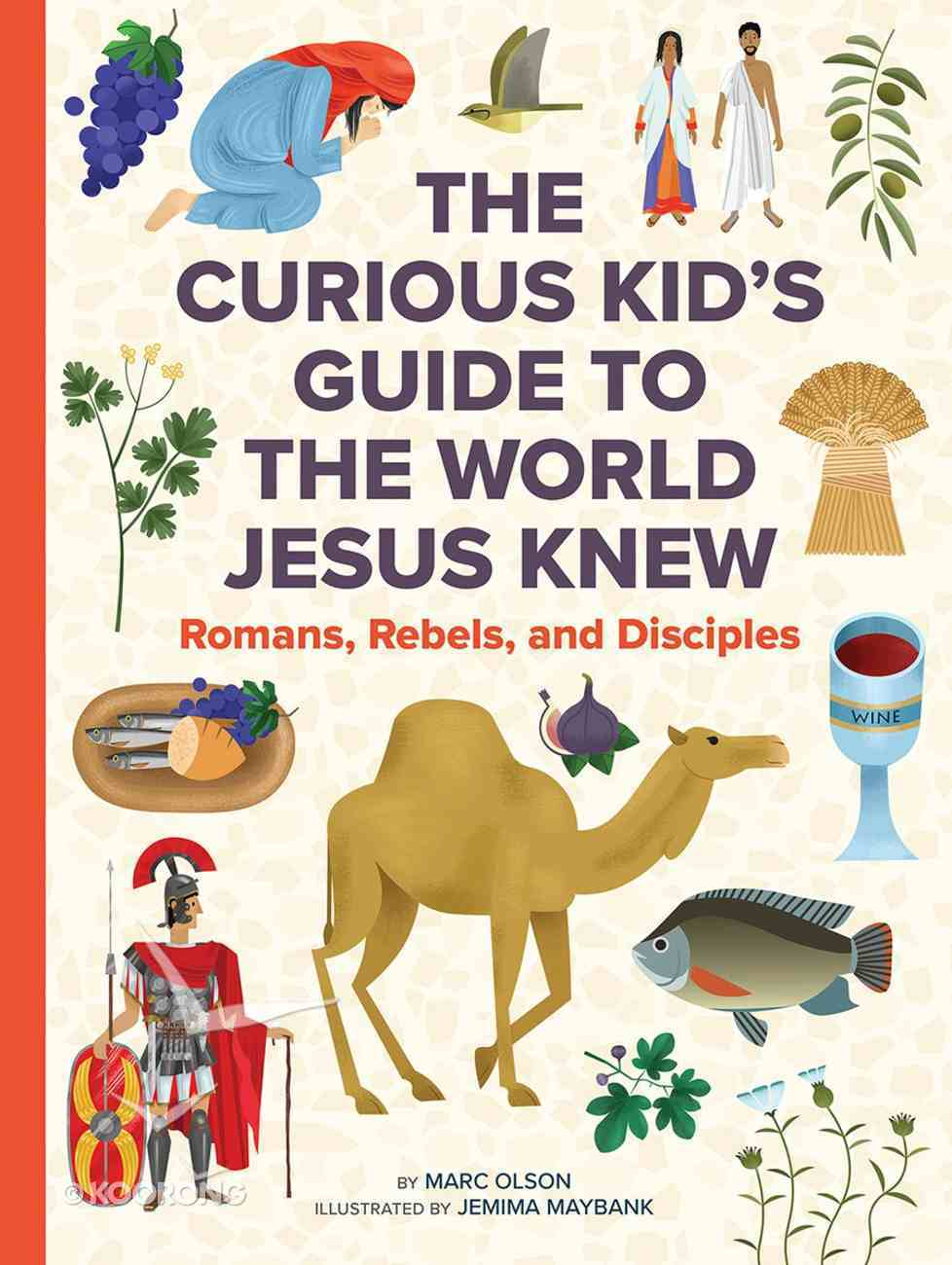 The Curious Kid's Guide to the World Jesus Knew: Romans, Rebels, and Disciples Hardback