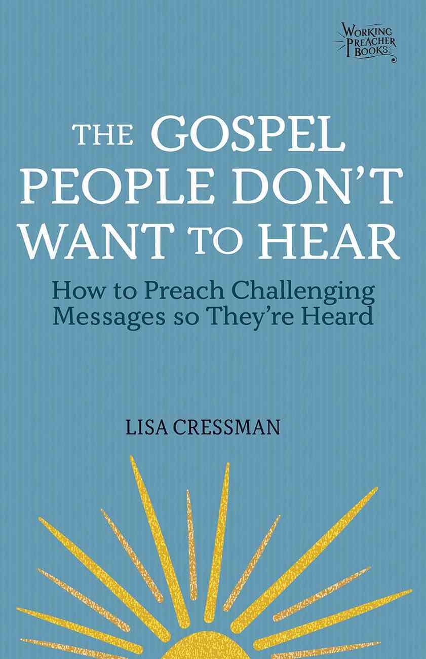 The Gospel People Don't Want You to Hear: How to Preach Challenging Messages So They're Heard Paperback