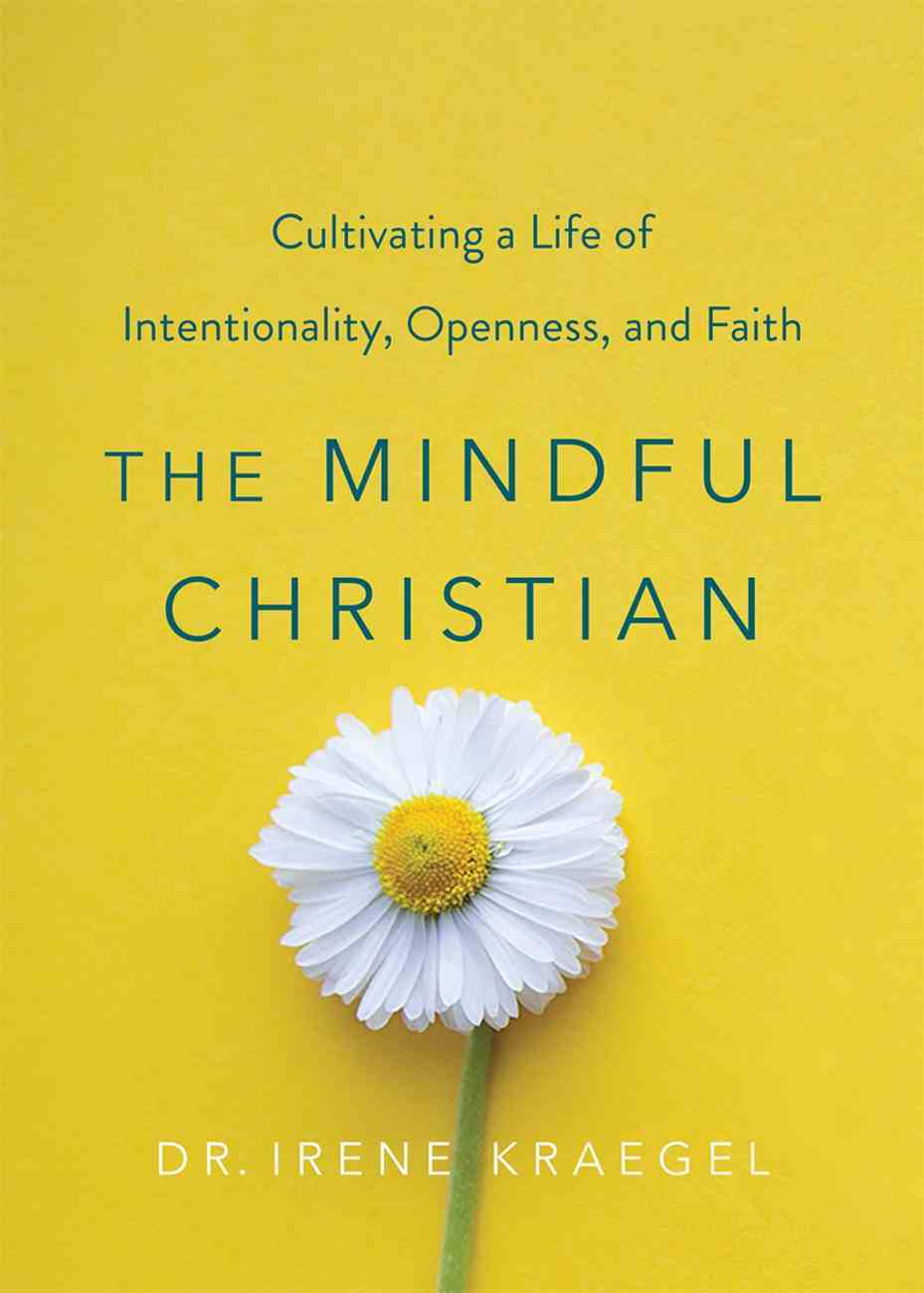 The Mindful Christian: Cultivating a Life of Intentionality, Openness, and Faith Hardback