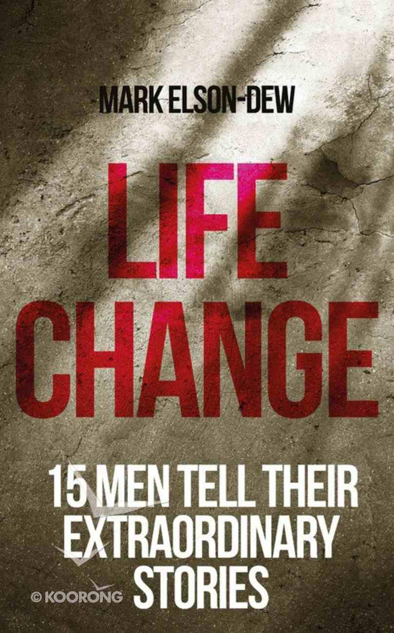 Life Change: Fifteen Men Tell Their Extraordinary Stories PB (Smaller)