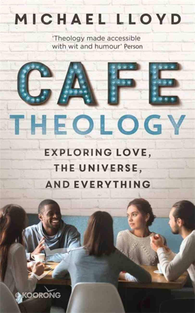 Cafe Theology: Exploring Love, the Universe, and Everything Paperback