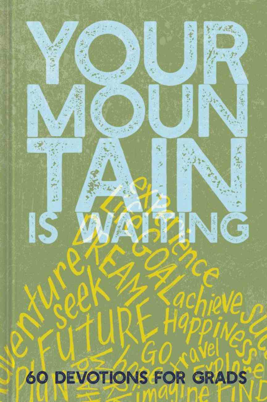 Your Mountain is Waiting: 60 Devotions For Grads Hardback