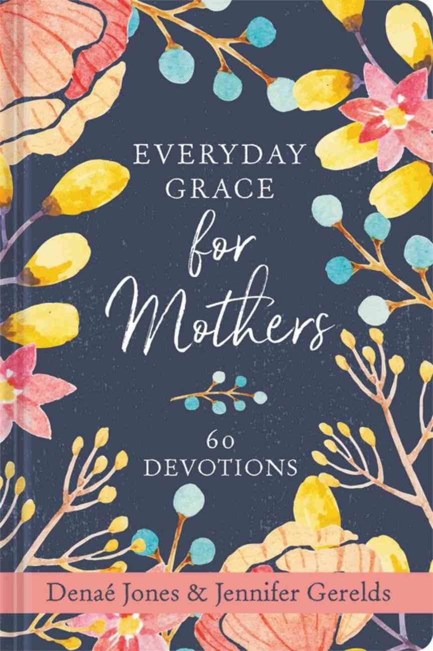 Everyday Grace For Mothers: 60 Devotions Hardback