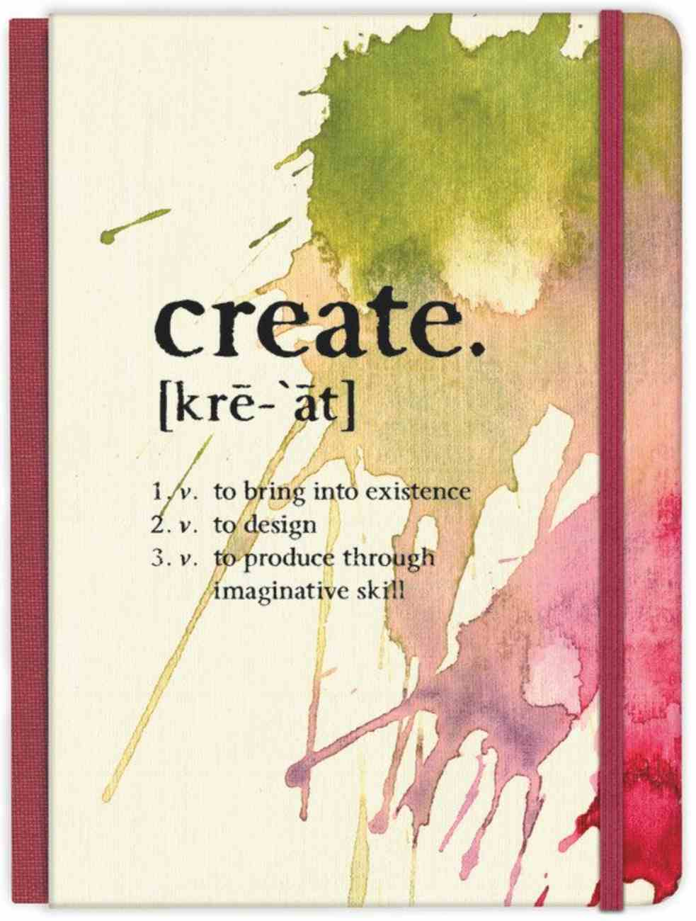 Create: To Bring Into Existence, to Design, to Produce Through Imaginative Skill Journal Hardback