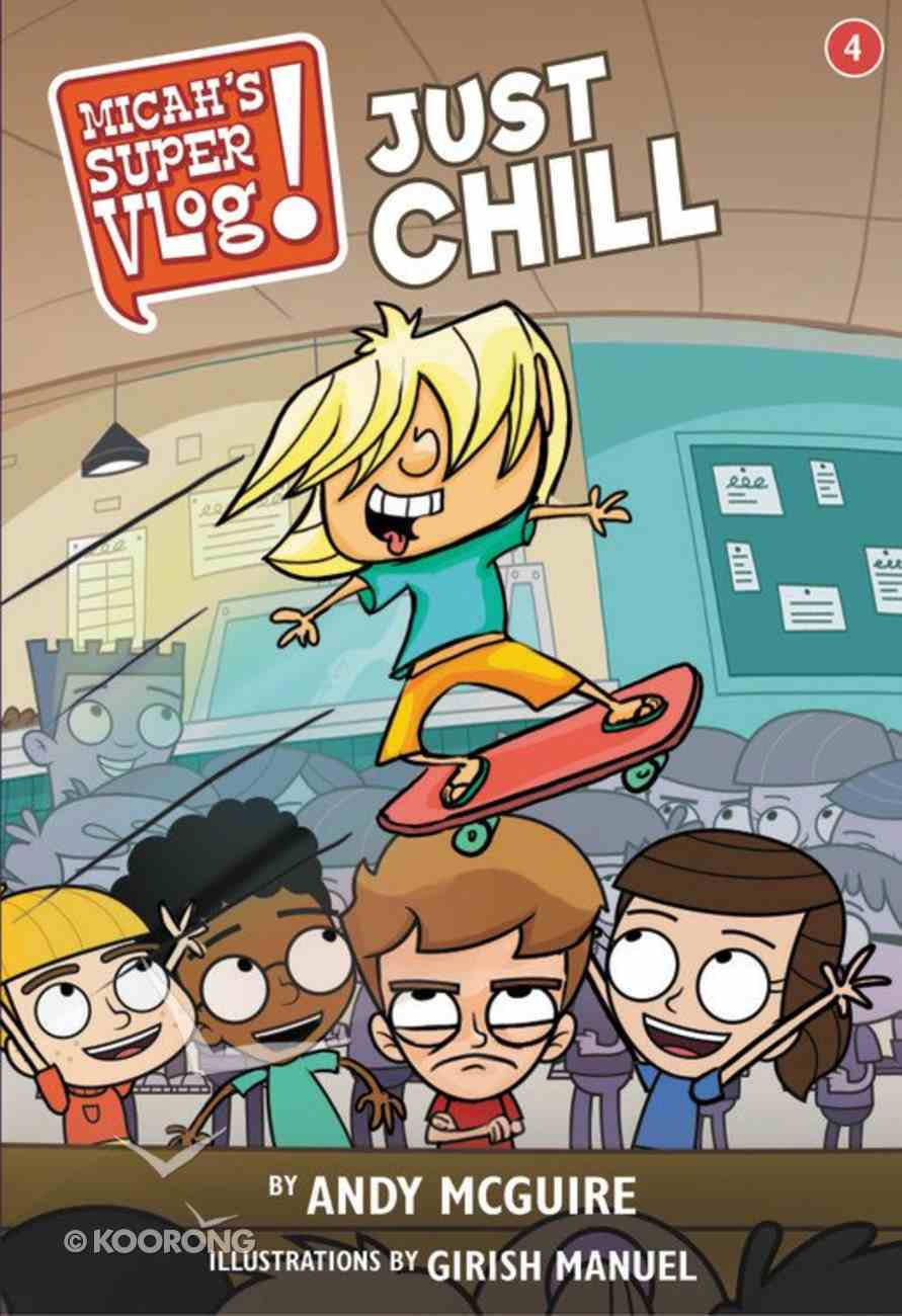 Just Chill (#04 in Micah's Super Vlog Series) Paperback