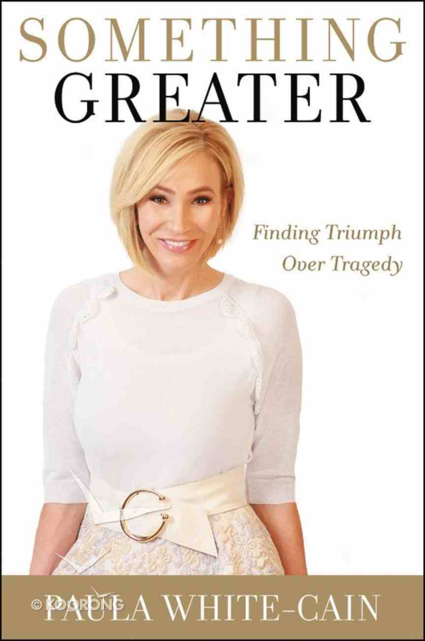 Something Greater: Finding Triumph Over Trials Hardback