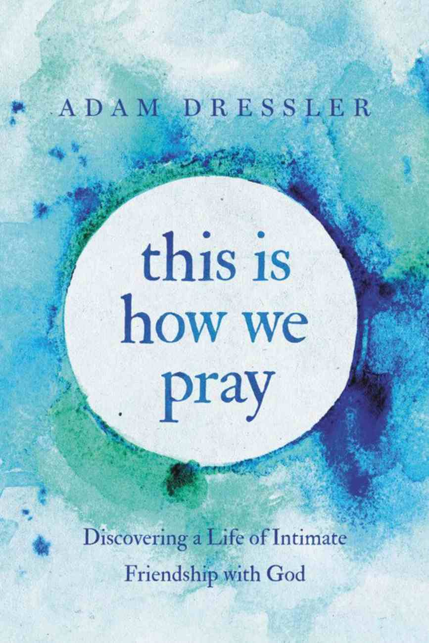 This is How We Pray: Discovering a Life of Intimate Friendship With God Paperback