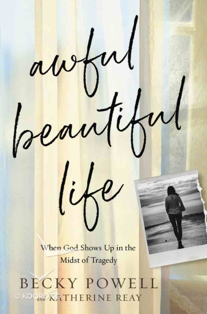 Aweful Beautiful Life: When God Shows Up in the Midst of Tragedy Hardback