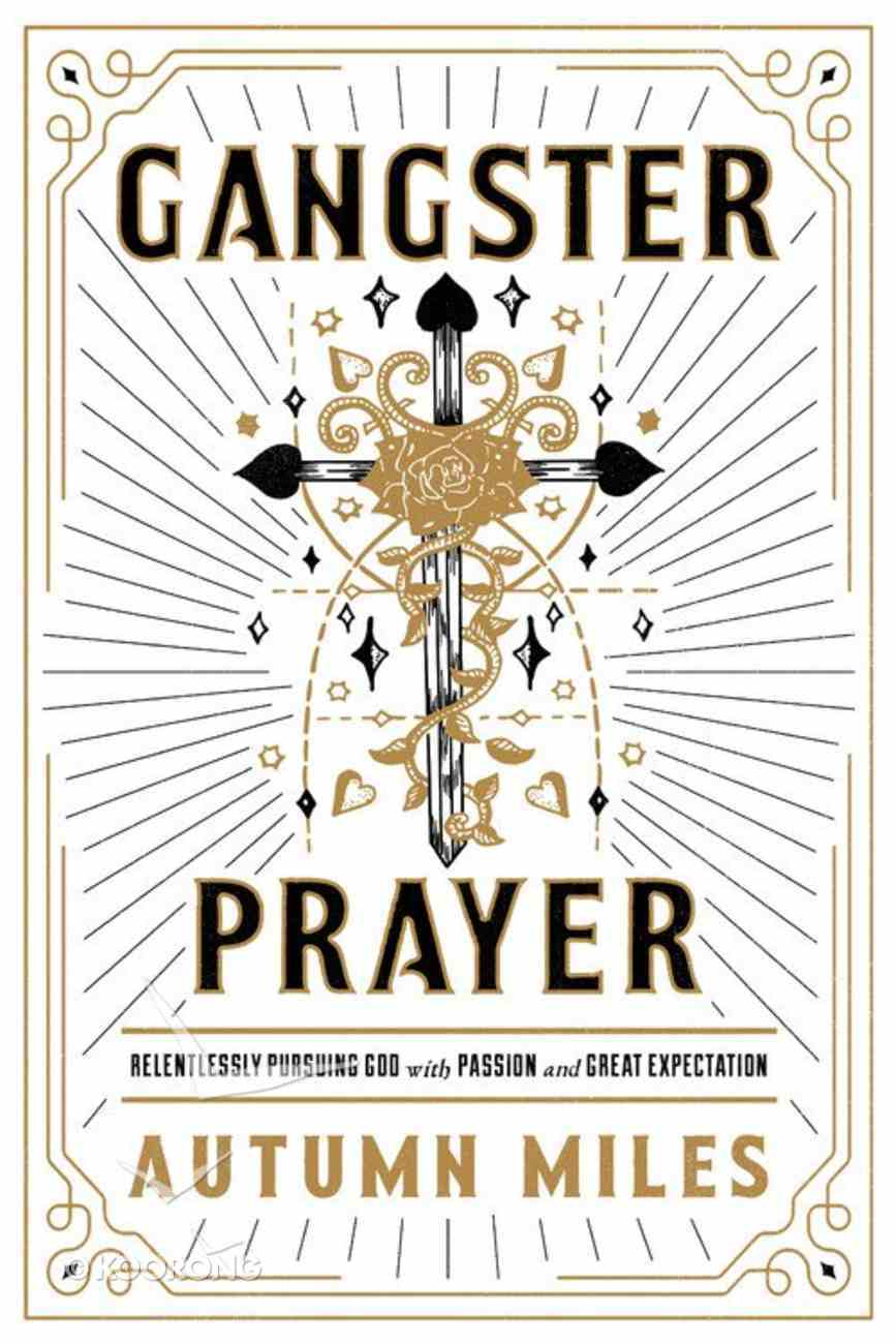 Gangster Prayer: Praying to a God Whose Answer is Yes More Than It is No Paperback