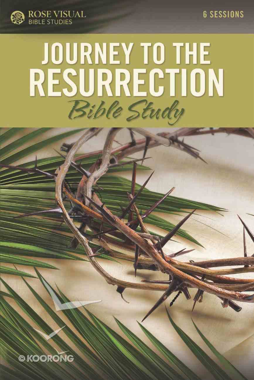 Journey to the Resurrection (6 Sessions) (Rose Visual Bible Studies Series) Paperback