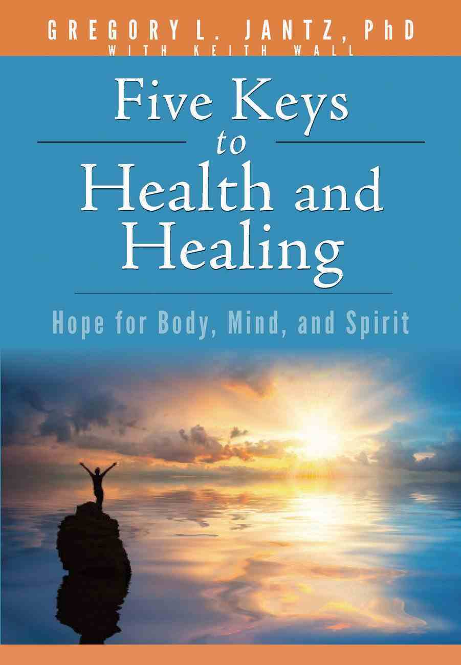 Five Keys Health & Healing: Hope For Body, Mind, and Spirit Paperback
