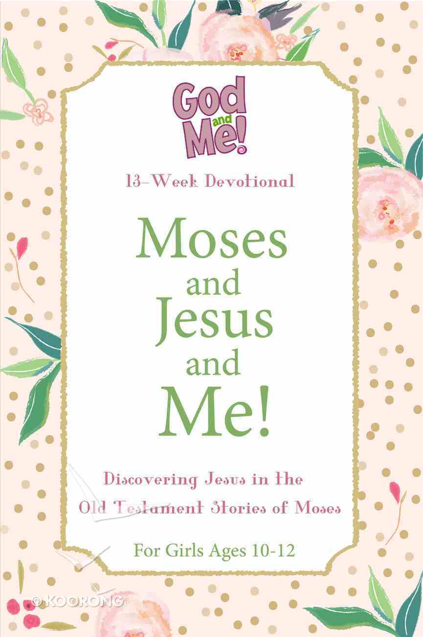 Moses and Jesus and Me! (Girls Ages 10-12) (Gotta Have God Series) Paperback