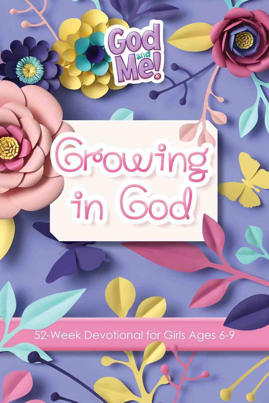 Growing in God: 52-Week Devotional For Girls (Ages 6-9) (God And Me Series) Paperback