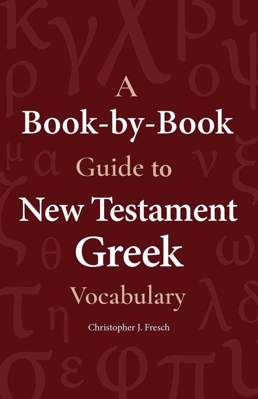 A Book-By-Book Guide to New Testament Greek Vocabulary Paperback