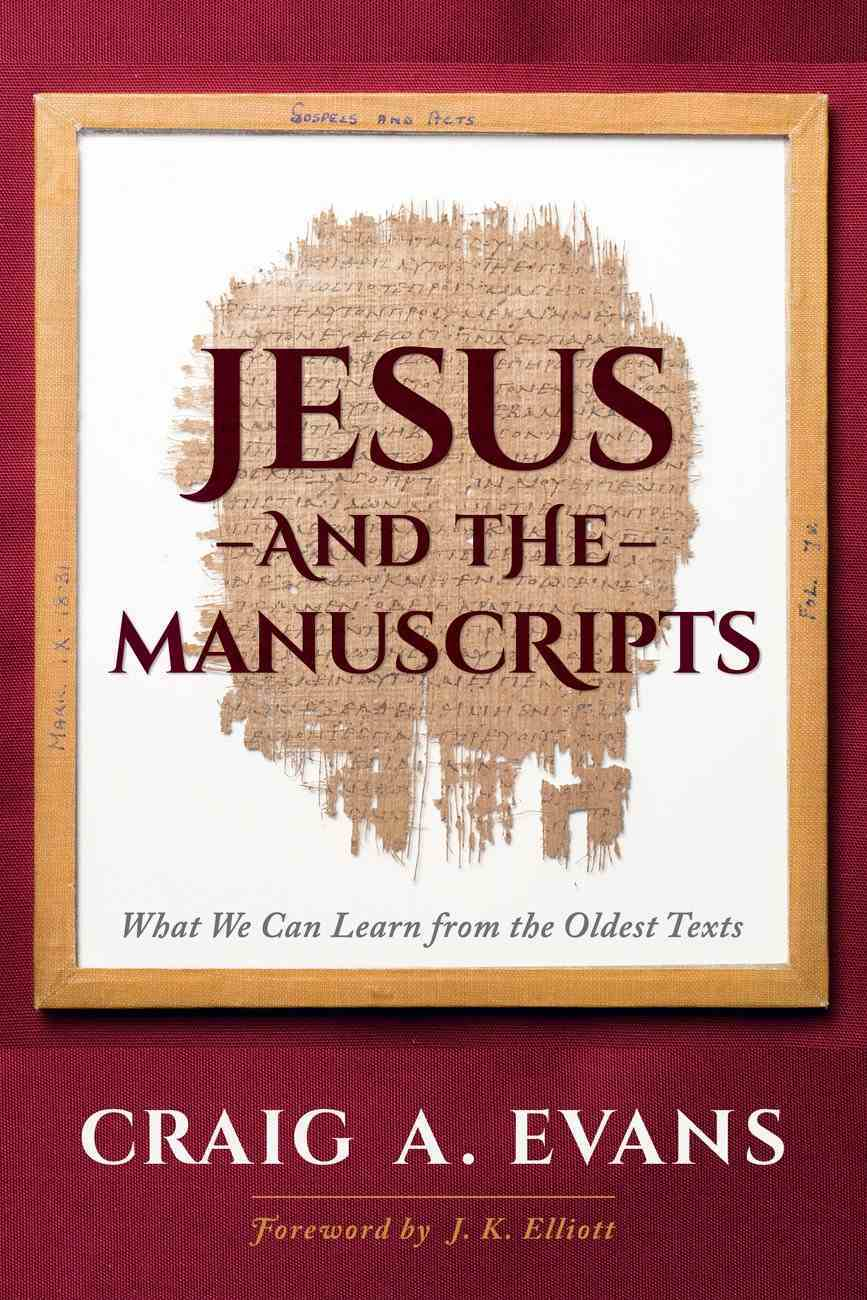 Jesus and the Manuscripts: What We Can Learn From the Oldest Texts Hardback