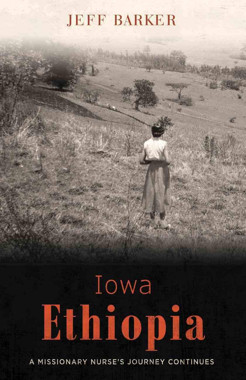 Iowa Ethiopia: A Missionary Nurse's Journey Continues Paperback