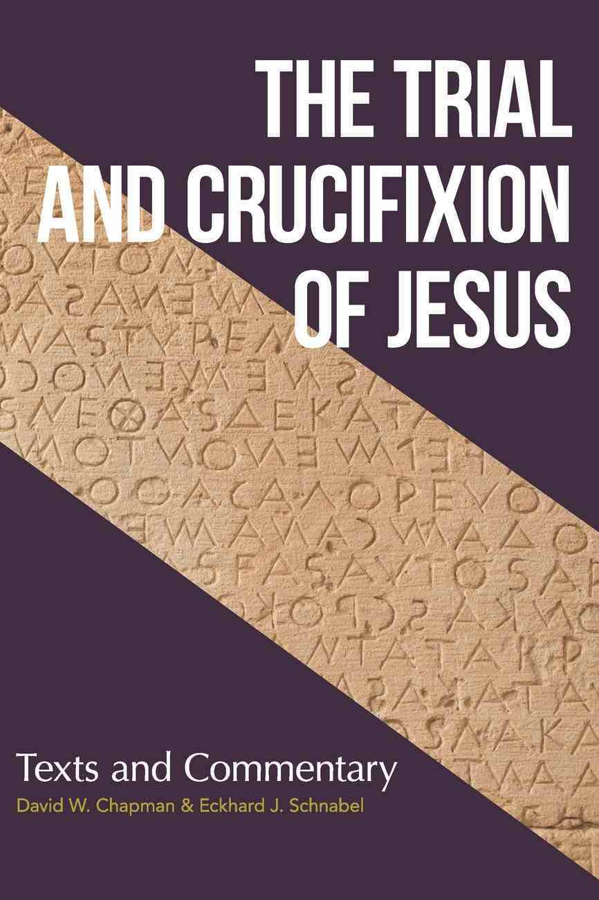 The Trial and Crucifixion of Jesus: Ancient Texts and Modern Commentary Paperback