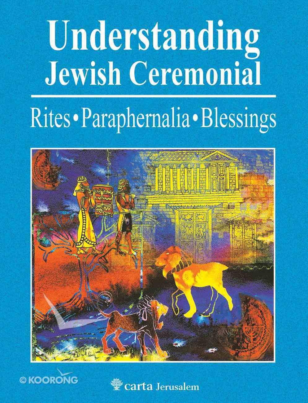 Understanding Jewish Ceremonial: Rites, Paraphernalia, Blessings Paperback