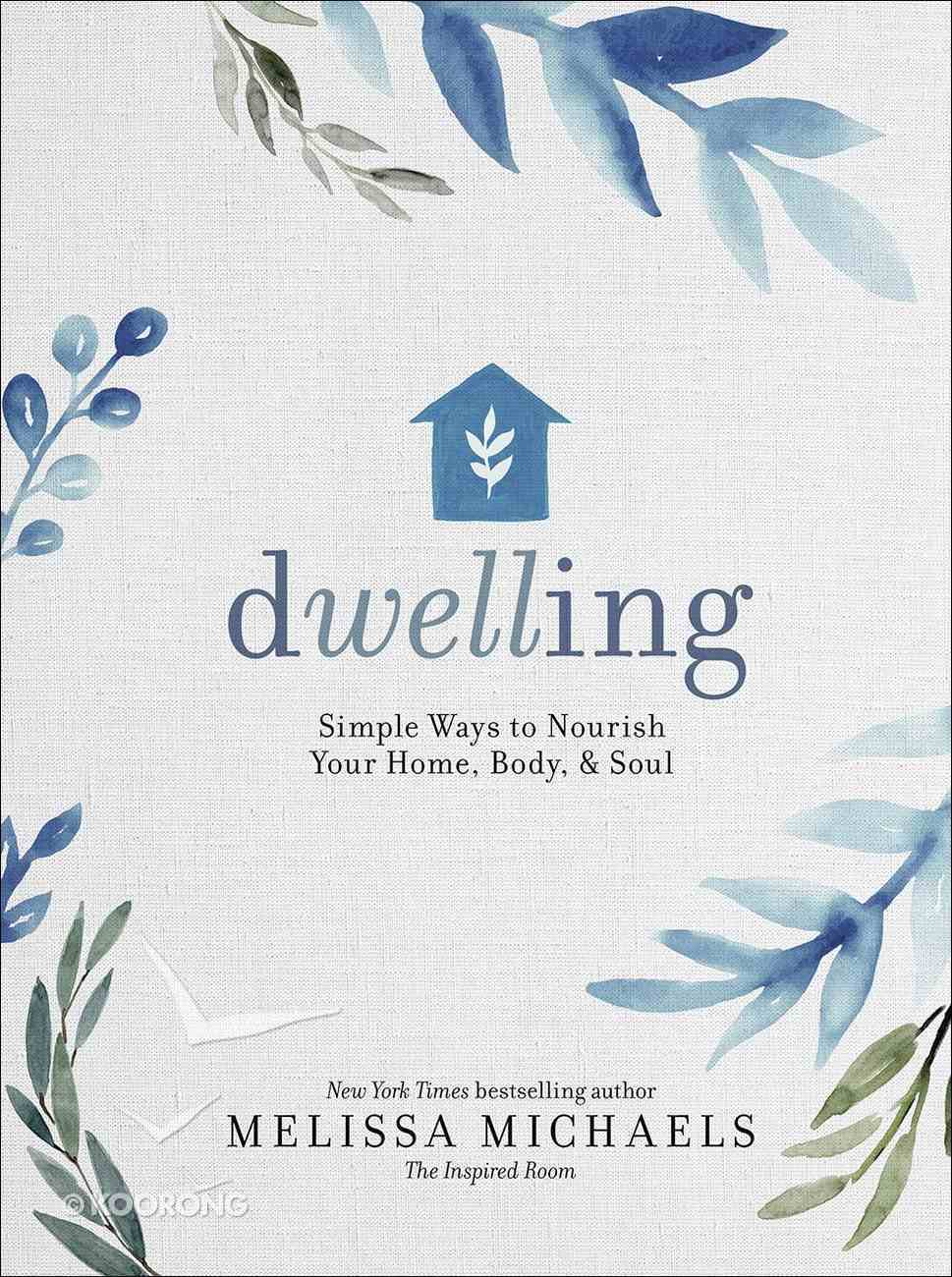 Dwelling: Simple Ways to Nourish Your Home, Body, and Soul Hardback