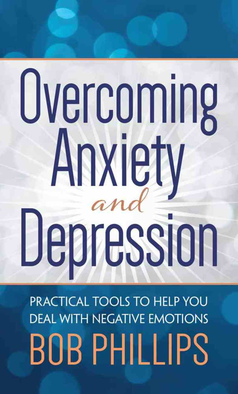 Overcoming Anxiety and Depression: Practical Tools to Help You Deal With Negative Emotions Mass Market